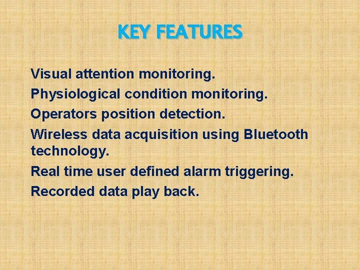 KEY FEATURES Visual attention monitoring. Physiological condition monitoring. Operators position detection. Wireless data acquisition