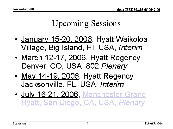 November 2005 doc. : IEEE 802. 15 -05 -0642 -00 Upcoming Sessions • January