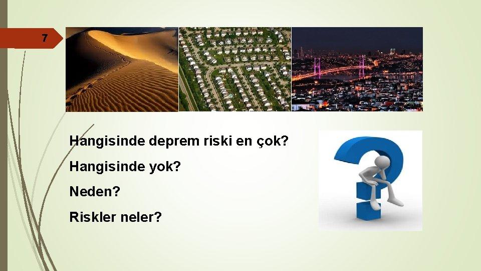 7 Hangisinde deprem riski en çok? Hangisinde yok? Neden? Riskler neler?