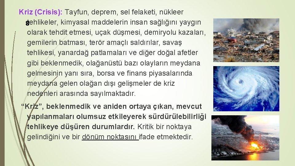 Kriz (Crisis): Tayfun, deprem, sel felaketi, nükleer 8 tehlikeler, kimyasal maddelerin insan sağlığını yaygın