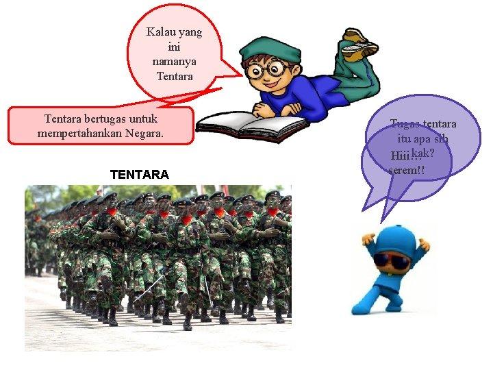 Kalau yang ini namanya Tentara bertugas untuk mempertahankan Negara. TENTARA Tugas tentara itu apa