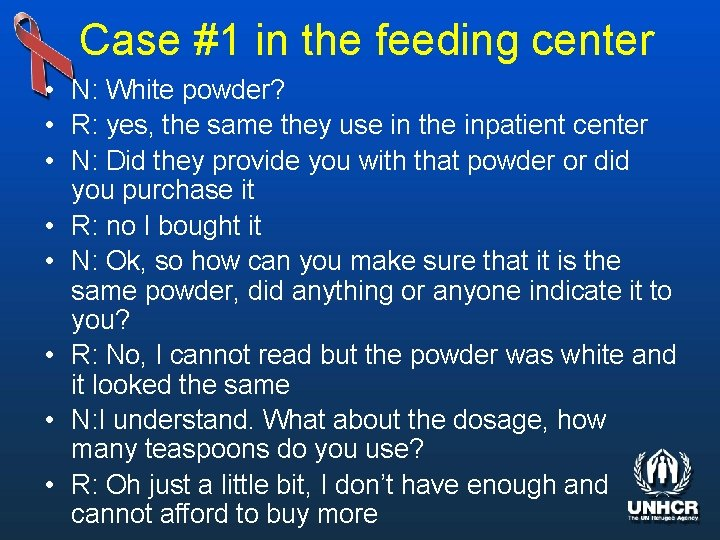 Case #1 in the feeding center • N: White powder? • R: yes, the