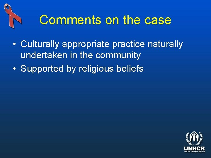 Comments on the case • Culturally appropriate practice naturally undertaken in the community •