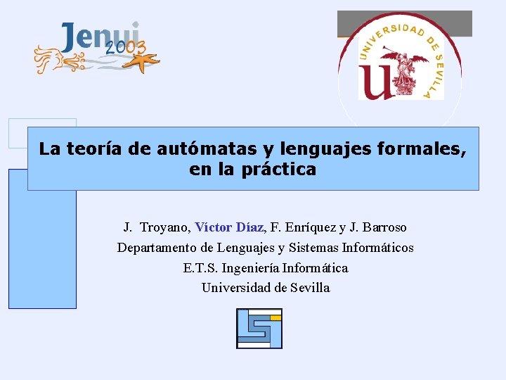 La teoría de autómatas y lenguajes formales, en la práctica J. Troyano, Víctor Díaz,