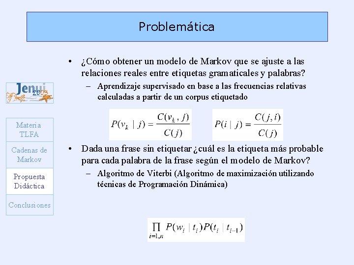 Problemática • ¿Cómo obtener un modelo de Markov que se ajuste a las relaciones
