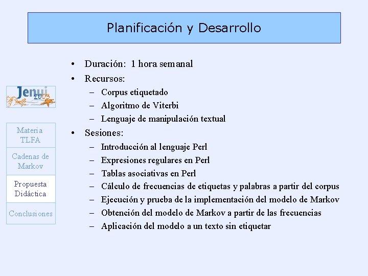 Planificación y Desarrollo • Duración: 1 hora semanal • Recursos: – Corpus etiquetado –