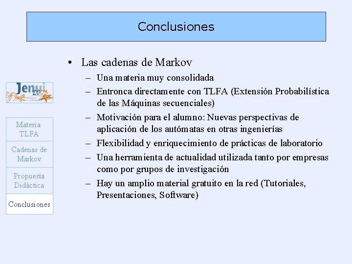 Conclusiones • Las cadenas de Markov Materia TLFA Cadenas de Markov Propuesta Didáctica Conclusiones