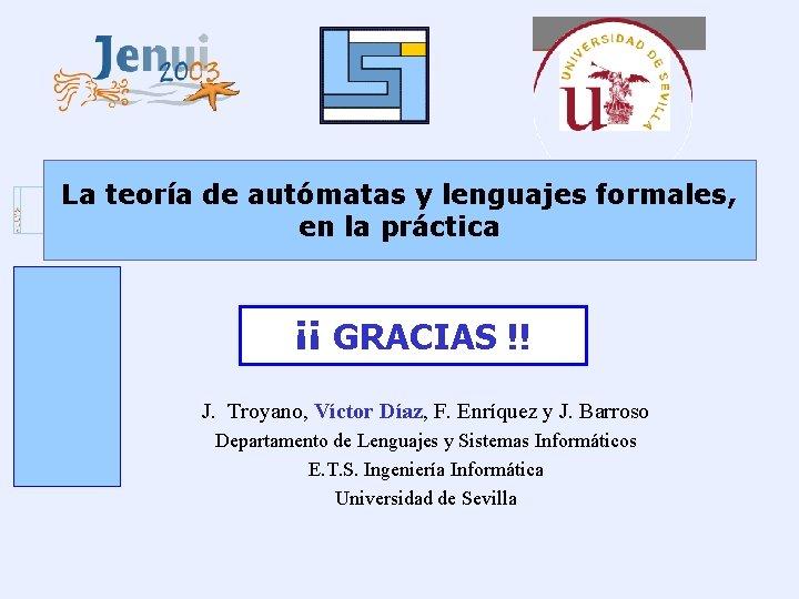 La teoría de autómatas y lenguajes formales, en la práctica ¡¡ GRACIAS !! J.