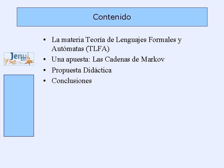 Contenido • La materia Teoría de Lenguajes Formales y Autómatas (TLFA) • Una apuesta:
