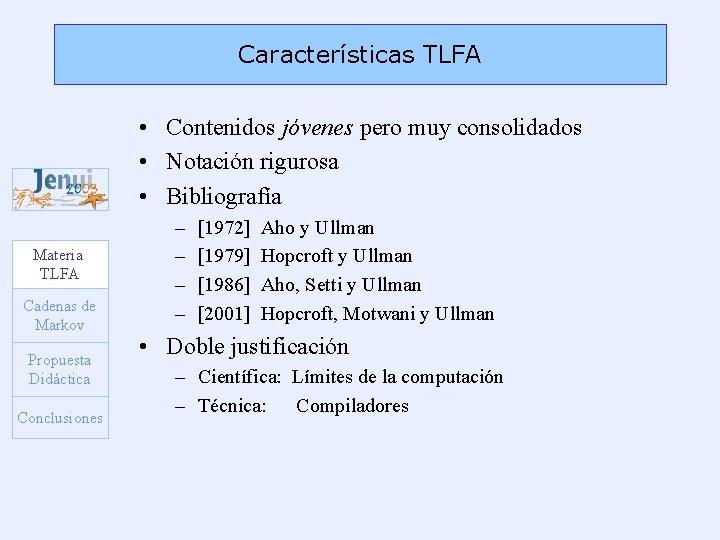 Características TLFA • Contenidos jóvenes pero muy consolidados • Notación rigurosa • Bibliografía Materia