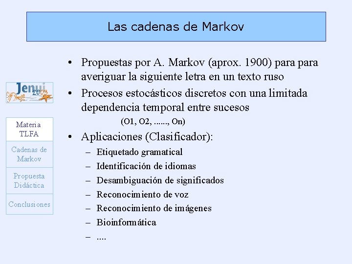 Las cadenas de Markov • Propuestas por A. Markov (aprox. 1900) para averiguar la