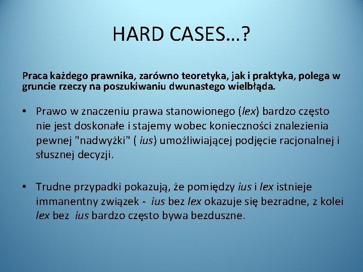 HARD CASES…? Praca każdego prawnika, zarówno teoretyka, jak i praktyka, polega w gruncie rzeczy
