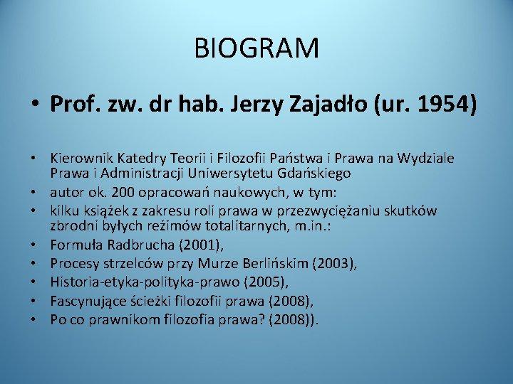 BIOGRAM • Prof. zw. dr hab. Jerzy Zajadło (ur. 1954) • Kierownik Katedry Teorii