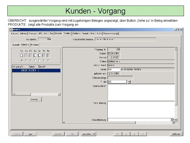 Kunden - Vorgang ÜBERSICHT: ausgewählter Vorgang wird mit zugehörigen Belegen angezeigt; über Button 'Gehe