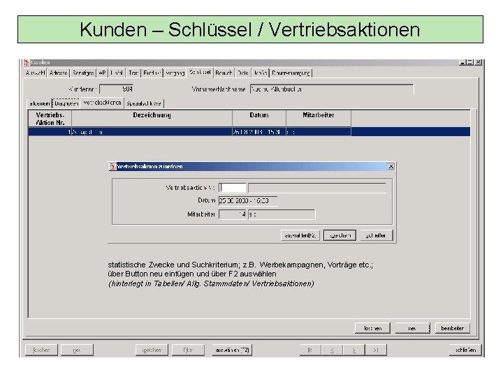 Kunden – Schlüssel / Vertriebsaktionen statistische Zwecke und Suchkriterium; z. B. Werbekampagnen, Vorträge etc.