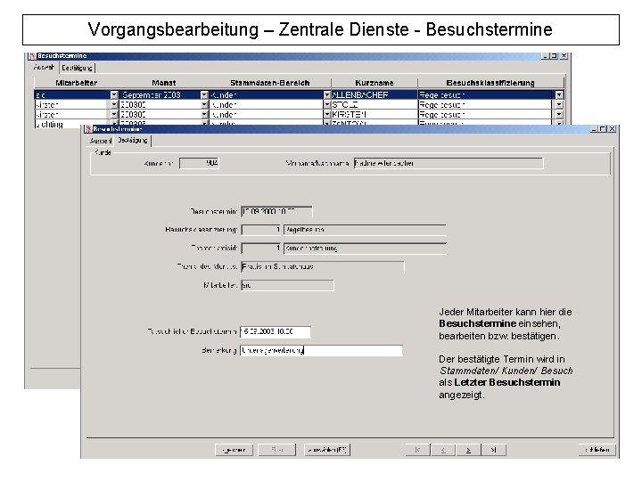 Vorgangsbearbeitung – Zentrale Dienste - Besuchstermine Jeder Mitarbeiter kann hier die Besuchstermine einsehen, bearbeiten
