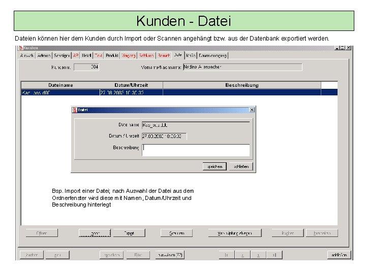 Kunden - Dateien können hier dem Kunden durch Import oder Scannen angehängt bzw. aus