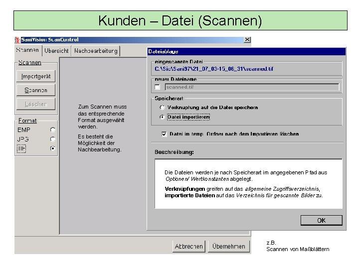 Kunden – Datei (Scannen) Zum Scannen muss das entsprechende Format ausgewählt werden. Es besteht