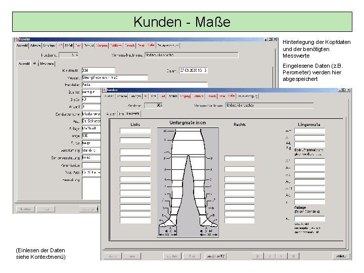 Kunden - Maße Hinterlegung der Kopfdaten und der benötigten Messwerte Eingelesene Daten (z. B.