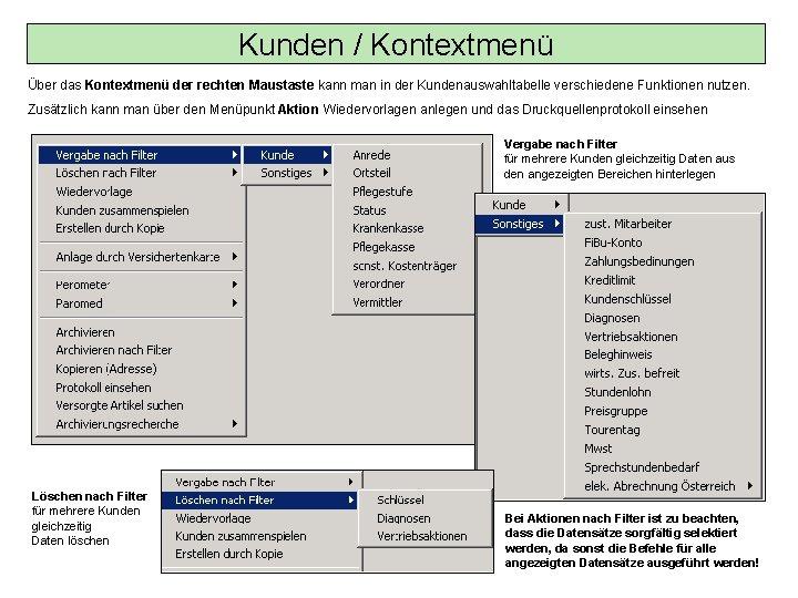 Kunden / Kontextmenü Über das Kontextmenü der rechten Maustaste kann man in der Kundenauswahltabelle