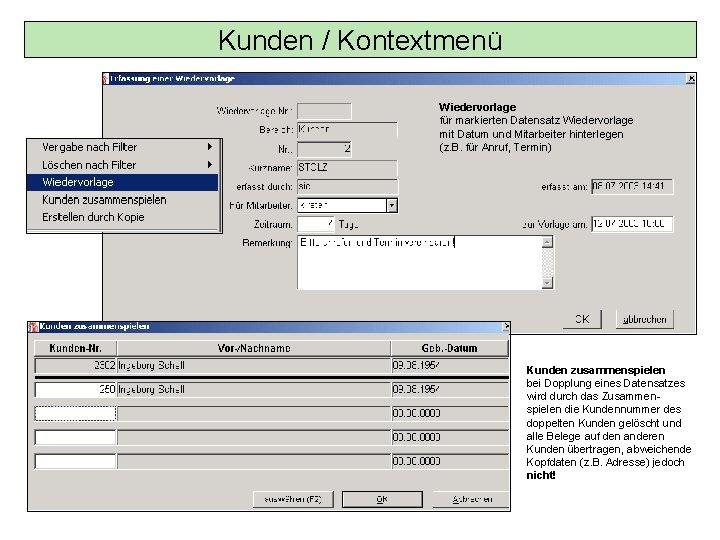 Kunden / Kontextmenü Wiedervorlage für markierten Datensatz Wiedervorlage mit Datum und Mitarbeiter hinterlegen (z.
