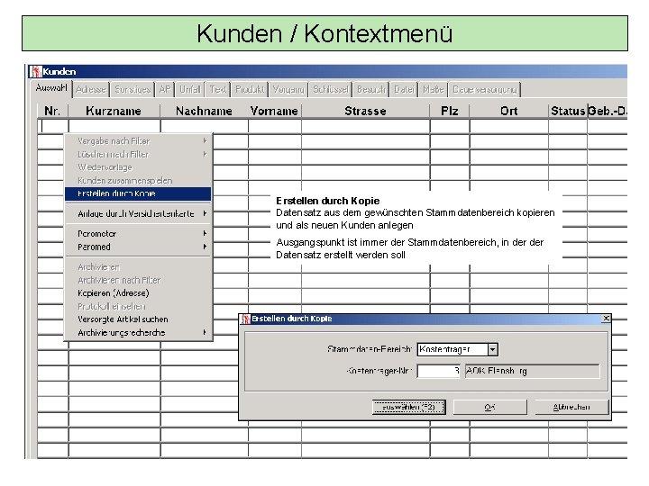 Kunden / Kontextmenü Erstellen durch Kopie Datensatz aus dem gewünschten Stammdatenbereich kopieren und als