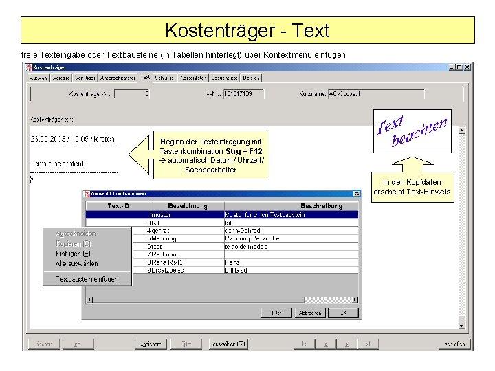 Kostenträger - Text freie Texteingabe oder Textbausteine (in Tabellen hinterlegt) über Kontextmenü einfügen Beginn