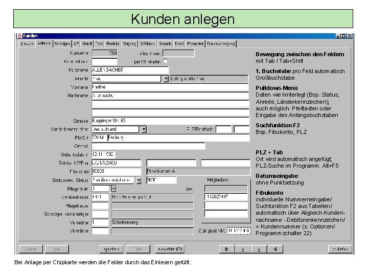 Kunden anlegen Bewegung zwischen den Feldern mit Tab / Tab+Shift 1. Buchstabe pro Feld