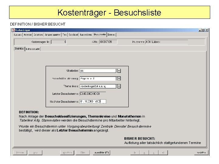 Kostenträger - Besuchsliste DEFINITION / BISHER BESUCHT DEFINITION: Nach Anlage der Besuchsklassifizierungen, Themenkreise und