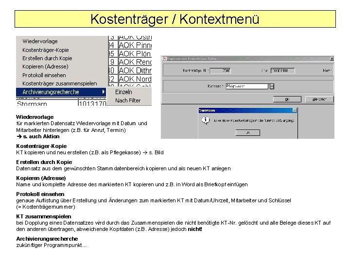 Kostenträger / Kontextmenü Wiedervorlage für markierten Datensatz Wiedervorlage mit Datum und Mitarbeiter hinterlegen (z.