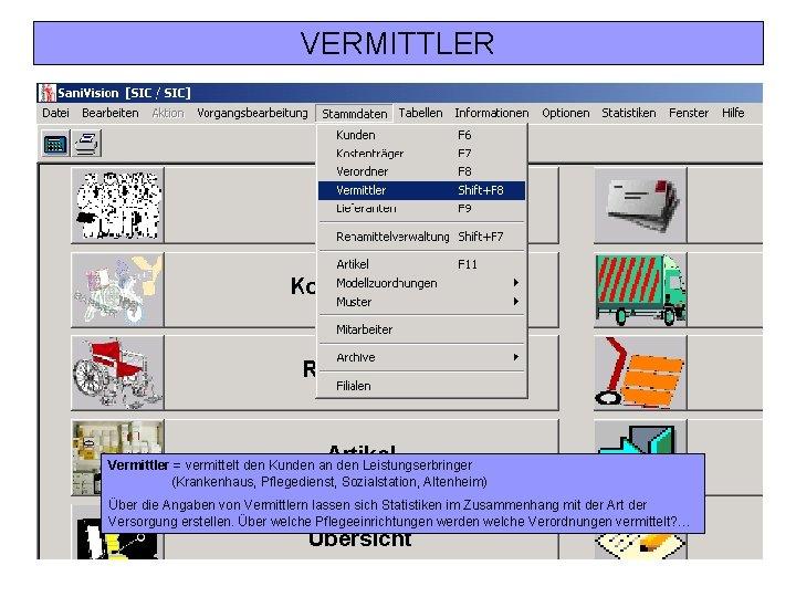 VERMITTLER Vermittler = vermittelt den Kunden an den Leistungserbringer (Krankenhaus, Pflegedienst, Sozialstation, Altenheim) Über