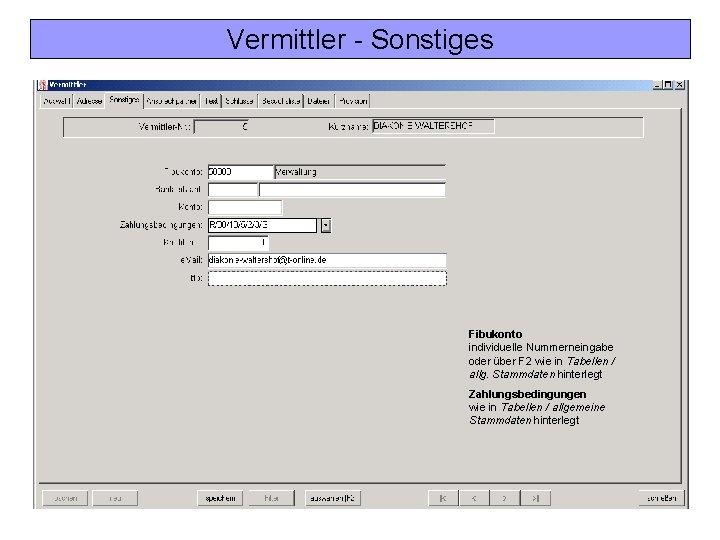 Vermittler - Sonstiges Fibukonto individuelle Nummerneingabe oder über F 2 wie in Tabellen /