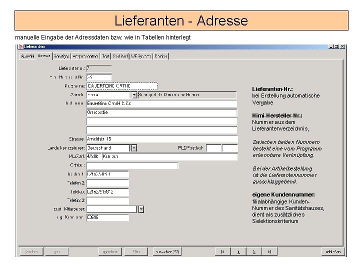 Lieferanten - Adresse manuelle Eingabe der Adressdaten bzw. wie in Tabellen hinterlegt Lieferanten-Nr. :