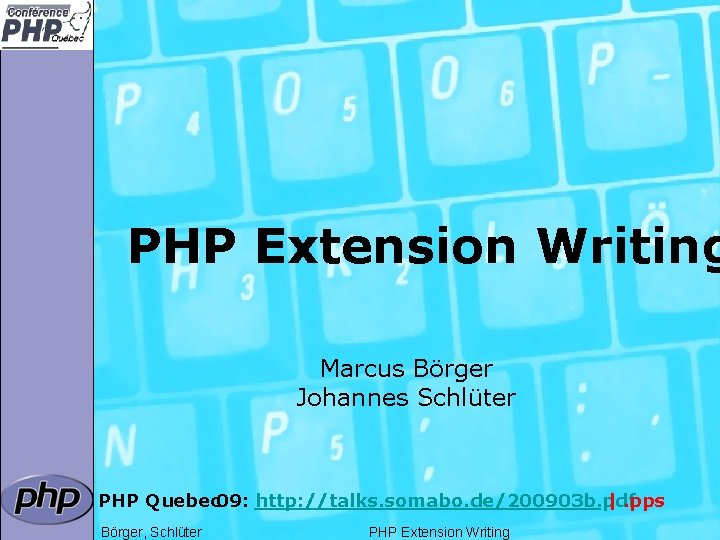 PHP Extension Writing Marcus Börger Johannes Schlüter PHP Quebec 09: http: //talks. somabo. de/200903