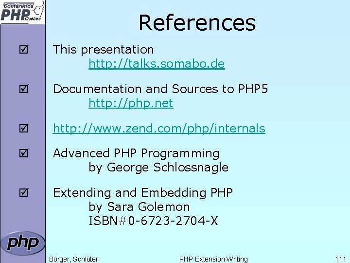 References þ This presentation http: //talks. somabo. de þ Documentation and Sources to PHP
