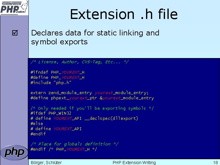 Extension. h file þ Declares data for static linking and symbol exports /* License,