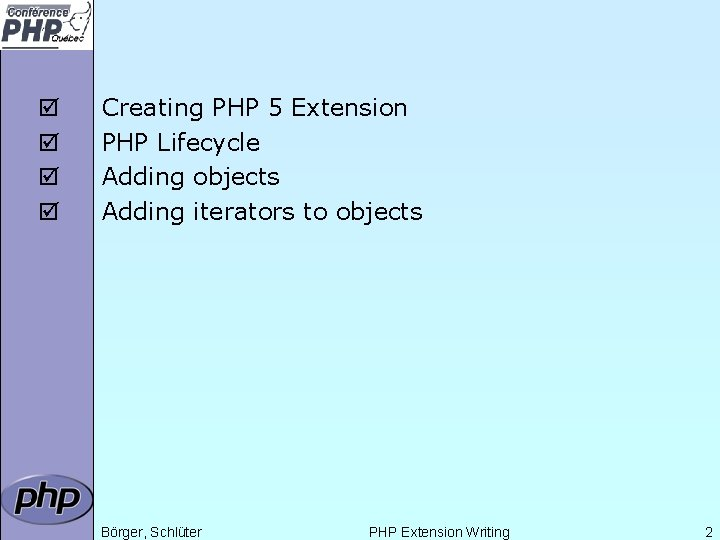 þ þ Creating PHP 5 Extension PHP Lifecycle Adding objects Adding iterators to objects
