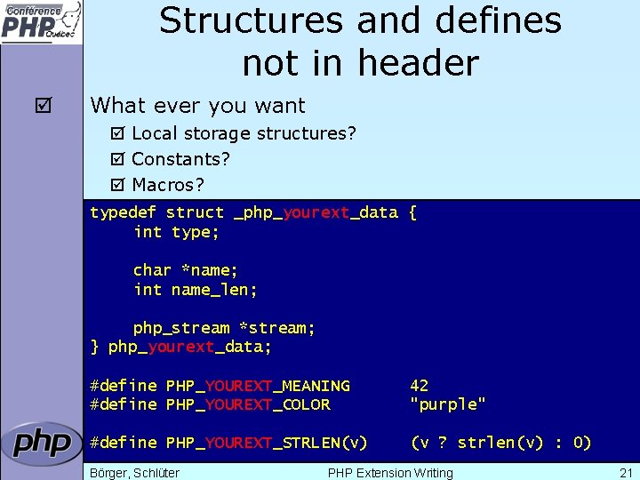 Structures and defines not in header þ What ever you want þ Local storage