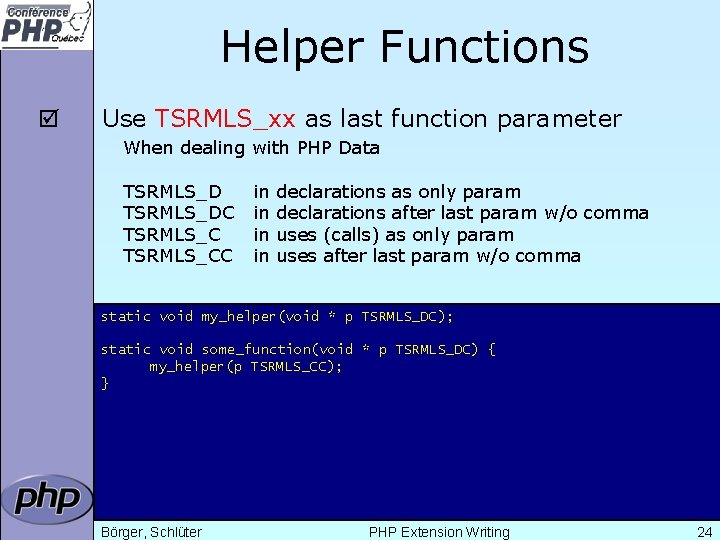 Helper Functions þ Use TSRMLS_xx as last function parameter When dealing with PHP Data