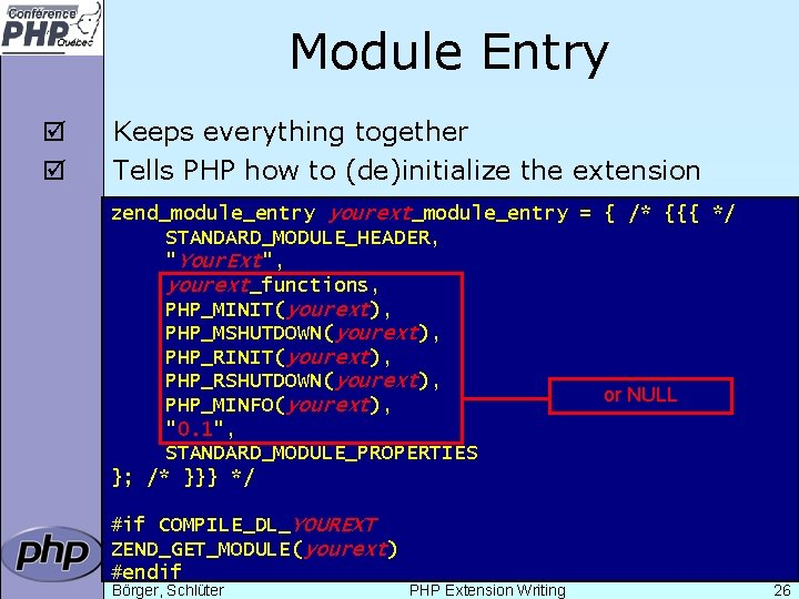 Module Entry þ þ Keeps everything together Tells PHP how to (de)initialize the extension