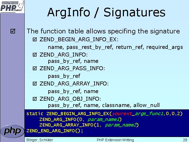 Arg. Info / Signatures þ The function table allows specifing the signature þ ZEND_BEGIN_ARG_INFO_EX: