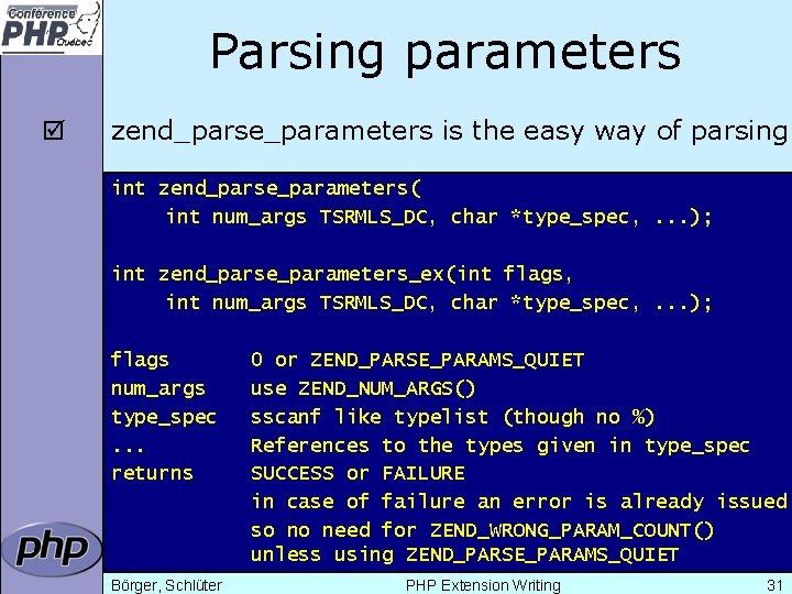 Parsing parameters þ zend_parse_parameters is the easy way of parsing int zend_parse_parameters( int num_args
