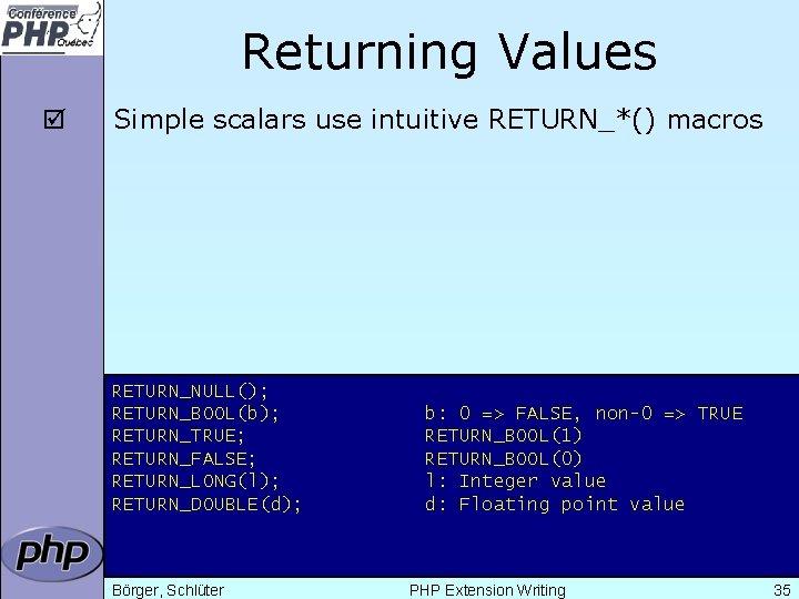 Returning Values þ Simple scalars use intuitive RETURN_*() macros RETURN_NULL(); RETURN_BOOL(b); RETURN_TRUE; RETURN_FALSE; RETURN_LONG(l);