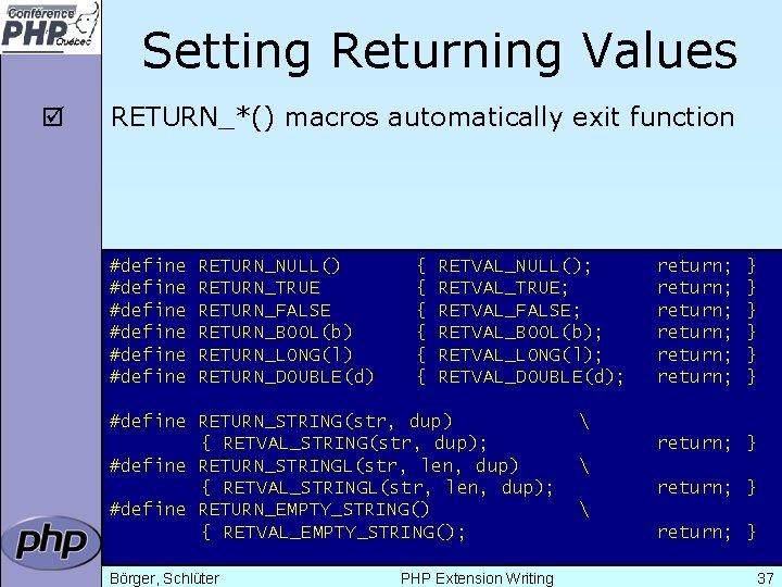 Setting Returning Values þ RETURN_*() macros automatically exit function #define #define RETURN_NULL() RETURN_TRUE RETURN_FALSE