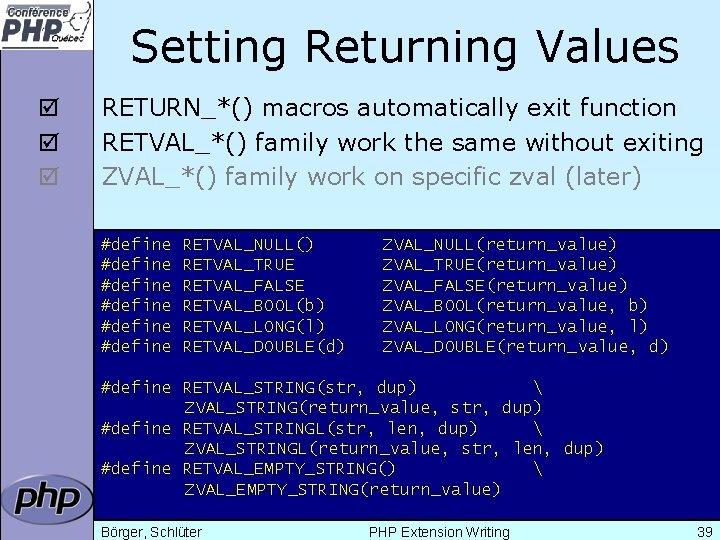 Setting Returning Values þ þ þ RETURN_*() macros automatically exit function RETVAL_*() family work