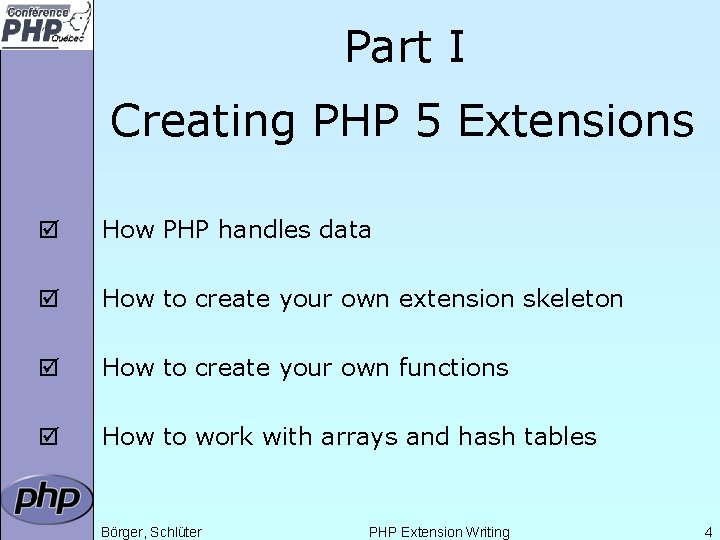 Part I Creating PHP 5 Extensions þ How PHP handles data þ How to