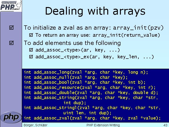 Dealing with arrays þ To initialize a zval as an array: array_init(pzv) þ To