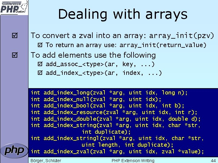 Dealing with arrays þ To convert a zval into an array: array_init(pzv) þ To