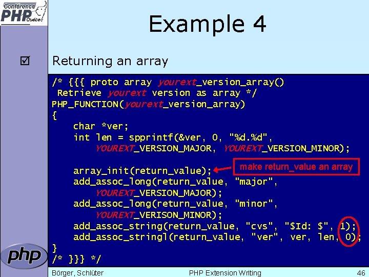 Example 4 þ Returning an array /* {{{ proto array yourext_version_array() Retrieve yourext version