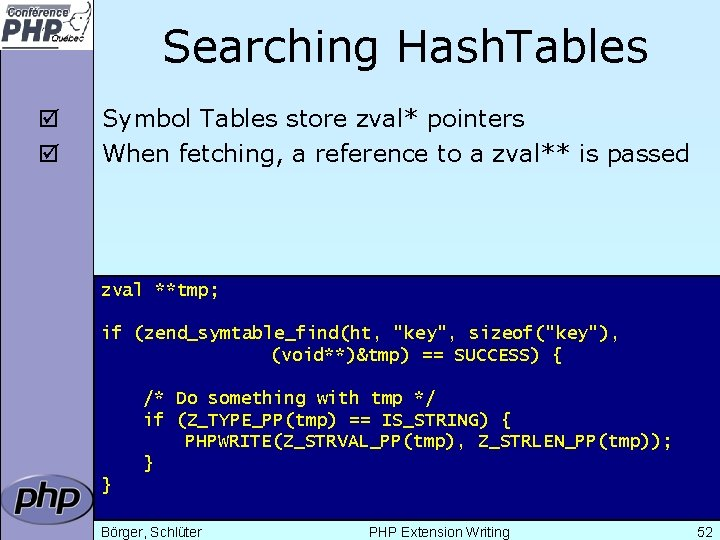 Searching Hash. Tables þ þ Symbol Tables store zval* pointers When fetching, a reference